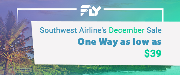 $39 and Up; One Way - Southwest Airline's December Sale; Ends 12/13